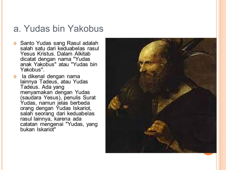  Yudas anak Yakobus murid Tuhan (Luk.6:16;Kis.1:13);  TADIUS (Yudas) [Biodata]  Ayah: Yakobus (Kis 1:13) Disebut pertama: Mat 10:3 Namanya disebut: 6 X Kitab yang menyebut: Matius, Markus, Lukas, Yohanes dan Kisah Para Rasul.