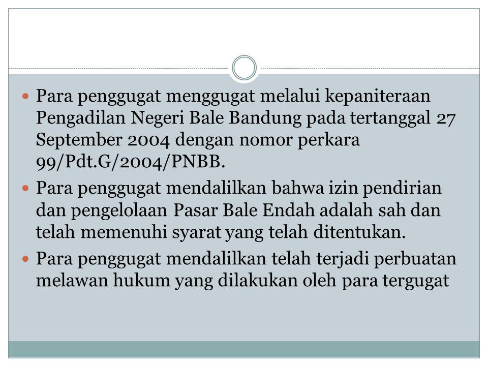 Para penggugat menggugat melalui kepaniteraan Pengadilan Negeri Bale Bandung pada tertanggal 27 September 2004 dengan nomor perkara 99/Pdt.G/2004/PNBB