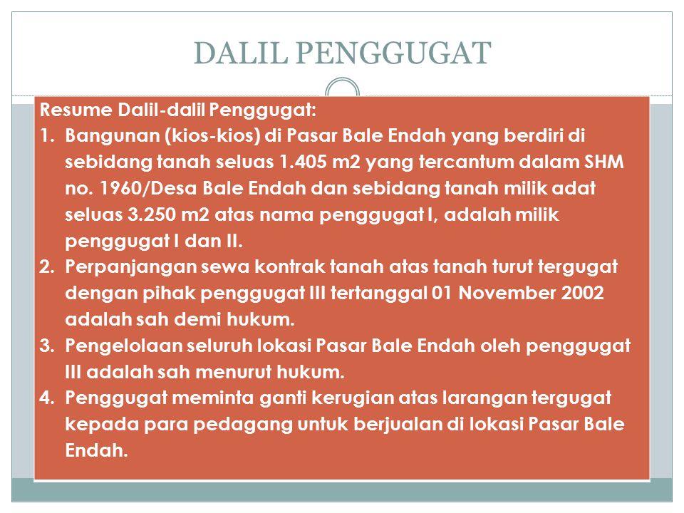 DALIL PENGGUGAT Resume Dalil-dalil Penggugat: 1.Bangunan (kios-kios) di Pasar Bale Endah yang berdiri di sebidang tanah seluas 1.405 m2 yang tercantum