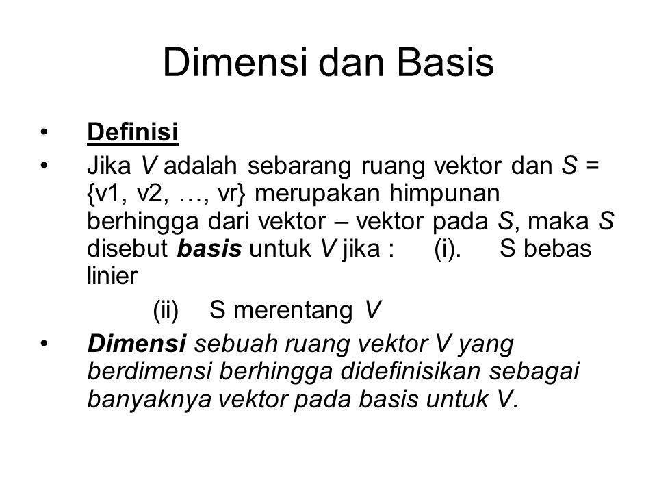 Dimensi dan Basis Definisi Jika V adalah sebarang ruang vektor dan S = {v1, v2, …, vr} merupakan himpunan berhingga dari vektor – vektor pada S, maka