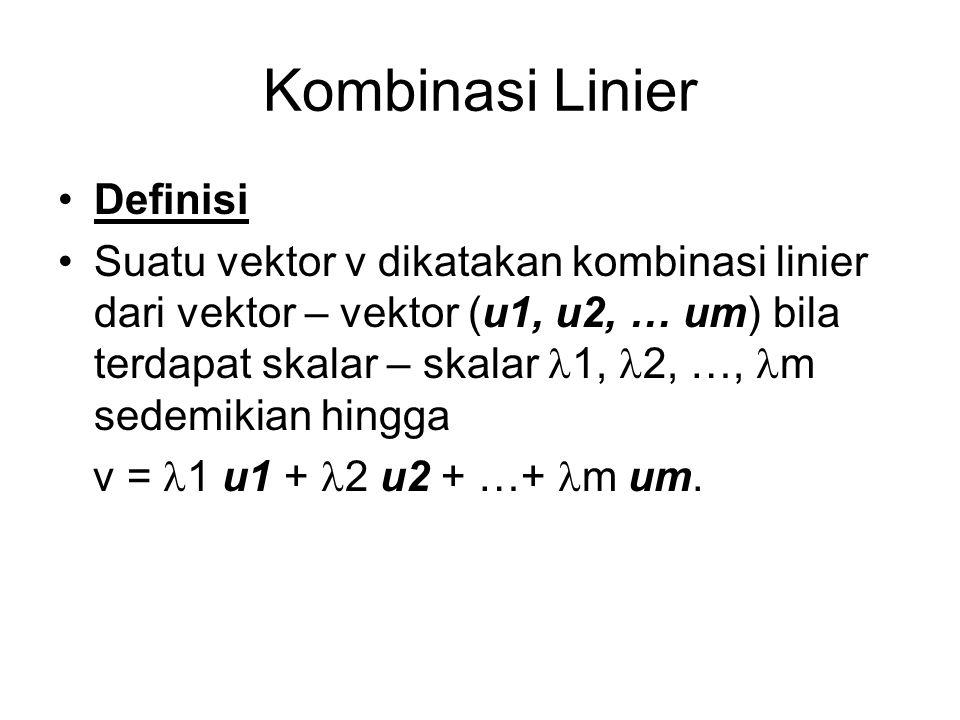 Kombinasi Linier Definisi Suatu vektor v dikatakan kombinasi linier dari vektor – vektor (u1, u2, … um) bila terdapat skalar – skalar 1, 2, …, m sedem