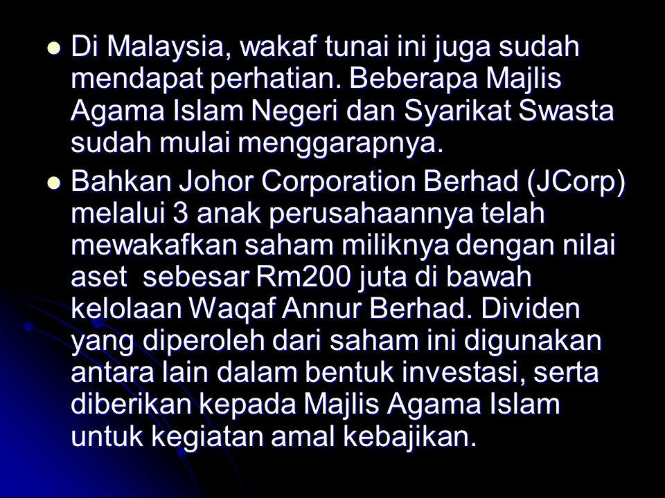 Di Malaysia, wakaf tunai ini juga sudah mendapat perhatian. Beberapa Majlis Agama Islam Negeri dan Syarikat Swasta sudah mulai menggarapnya. Di Malays