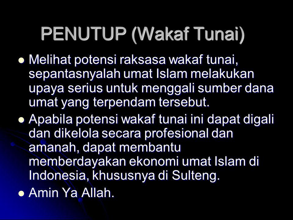 PENUTUP (Wakaf Tunai) Melihat potensi raksasa wakaf tunai, sepantasnyalah umat Islam melakukan upaya serius untuk menggali sumber dana umat yang terpendam tersebut.