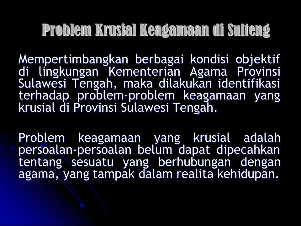 Problem Krusial Keagamaan di Sulteng Mempertimbangkan berbagai kondisi objektif di lingkungan Kementerian Agama Provinsi Sulawesi Tengah, maka dilakukan identifikasi terhadap problem-problem keagamaan yang krusial di Provinsi Sulawesi Tengah.