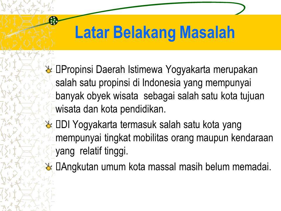 Latar Belakang Masalah  Propinsi Daerah Istimewa Yogyakarta merupakan salah satu propinsi di Indonesia yang mempunyai banyak obyek wisata sebagai salah satu kota tujuan wisata dan kota pendidikan.
