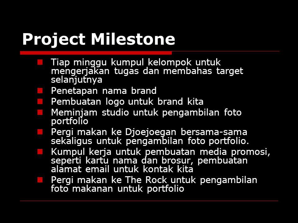 Project Milestone Tiap minggu kumpul kelompok untuk mengerjakan tugas dan membahas target selanjutnya Penetapan nama brand Pembuatan logo untuk brand kita Meminjam studio untuk pengambilan foto portfolio Pergi makan ke Djoejoegan bersama-sama sekaligus untuk pengambilan foto portfolio.