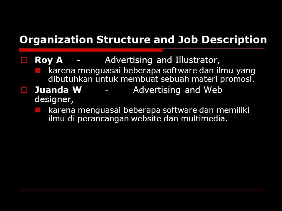 Organization Structure and Job Description  Roy A-Advertising and Illustrator, karena menguasai beberapa software dan ilmu yang dibutuhkan untuk membuat sebuah materi promosi.