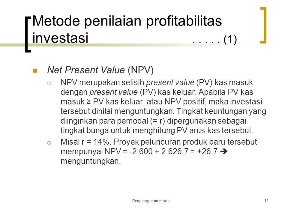 Penganggaran modal11 Metode penilaian profitabilitas investasi..... (1) Net Present Value (NPV)  NPV merupakan selisih present value (PV) kas masuk d