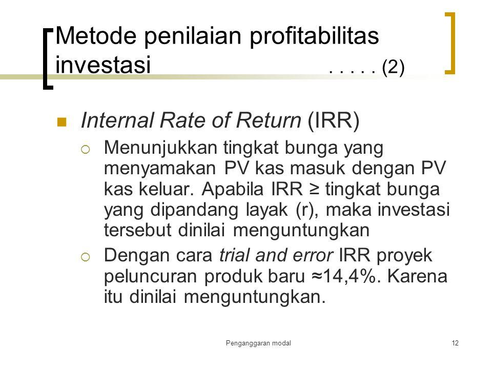 Penganggaran modal12 Metode penilaian profitabilitas investasi..... (2) Internal Rate of Return (IRR)  Menunjukkan tingkat bunga yang menyamakan PV k