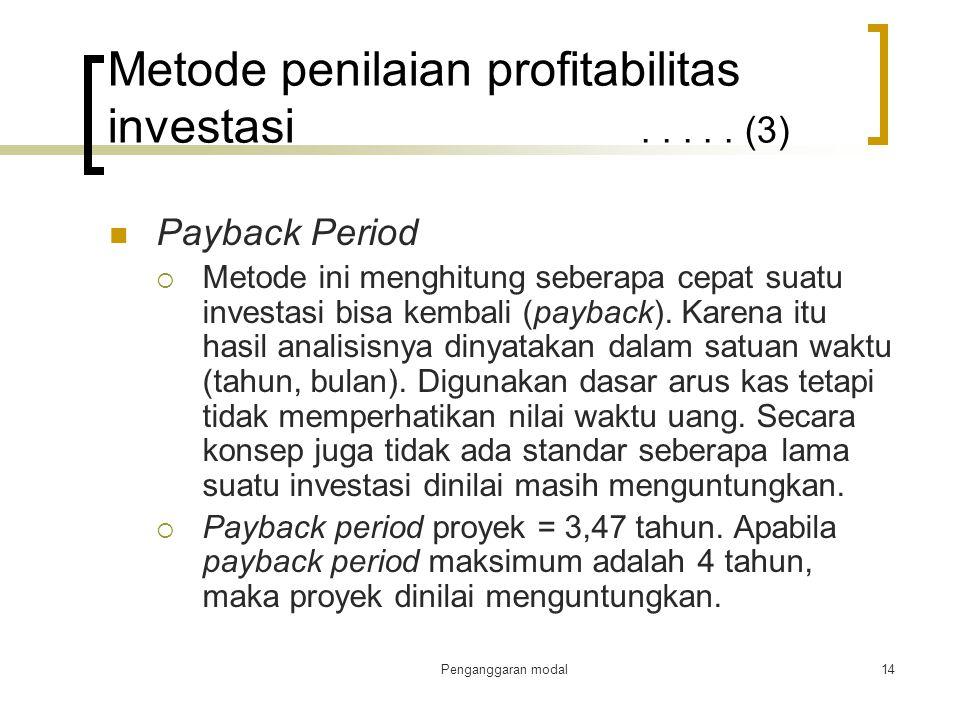 Penganggaran modal14 Metode penilaian profitabilitas investasi..... (3) Payback Period  Metode ini menghitung seberapa cepat suatu investasi bisa kem