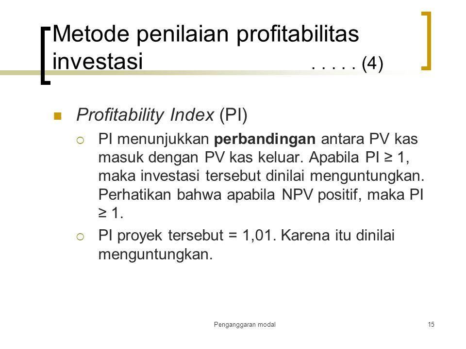 Penganggaran modal15 Metode penilaian profitabilitas investasi..... (4) Profitability Index (PI)  PI menunjukkan perbandingan antara PV kas masuk den