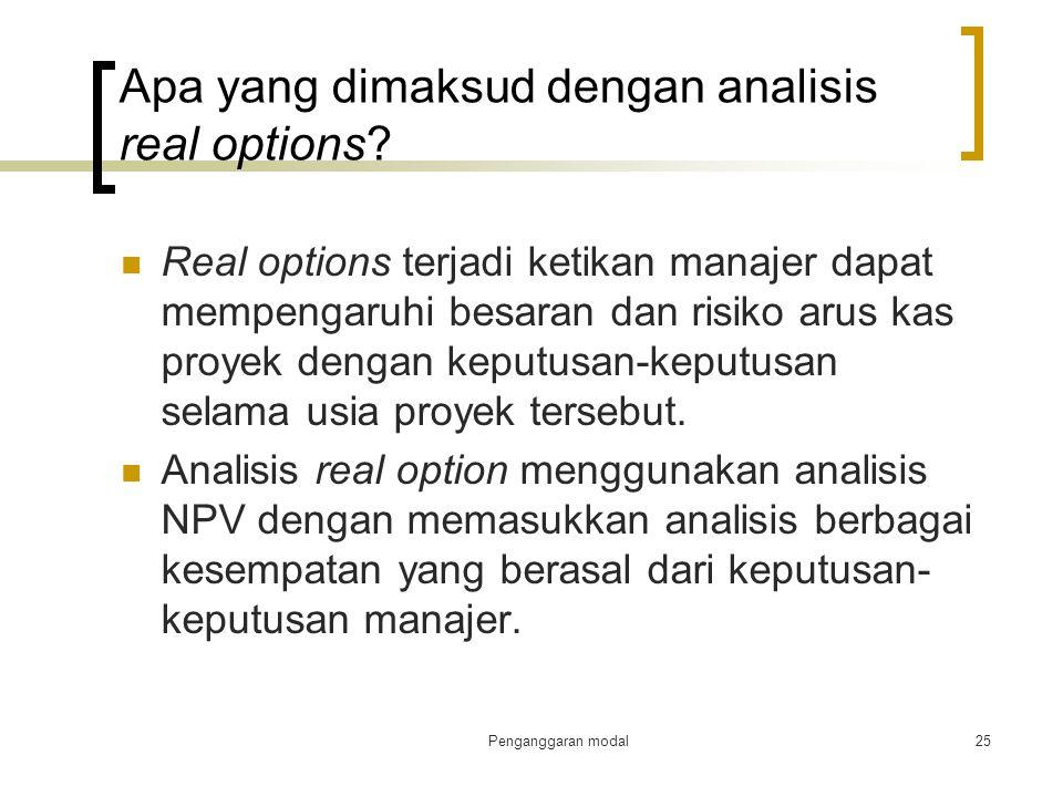 Penganggaran modal25 Apa yang dimaksud dengan analisis real options? Real options terjadi ketikan manajer dapat mempengaruhi besaran dan risiko arus k