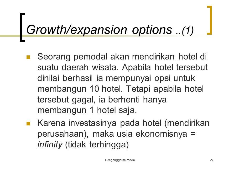 Penganggaran modal27 Growth/expansion options..(1) Seorang pemodal akan mendirikan hotel di suatu daerah wisata. Apabila hotel tersebut dinilai berhas