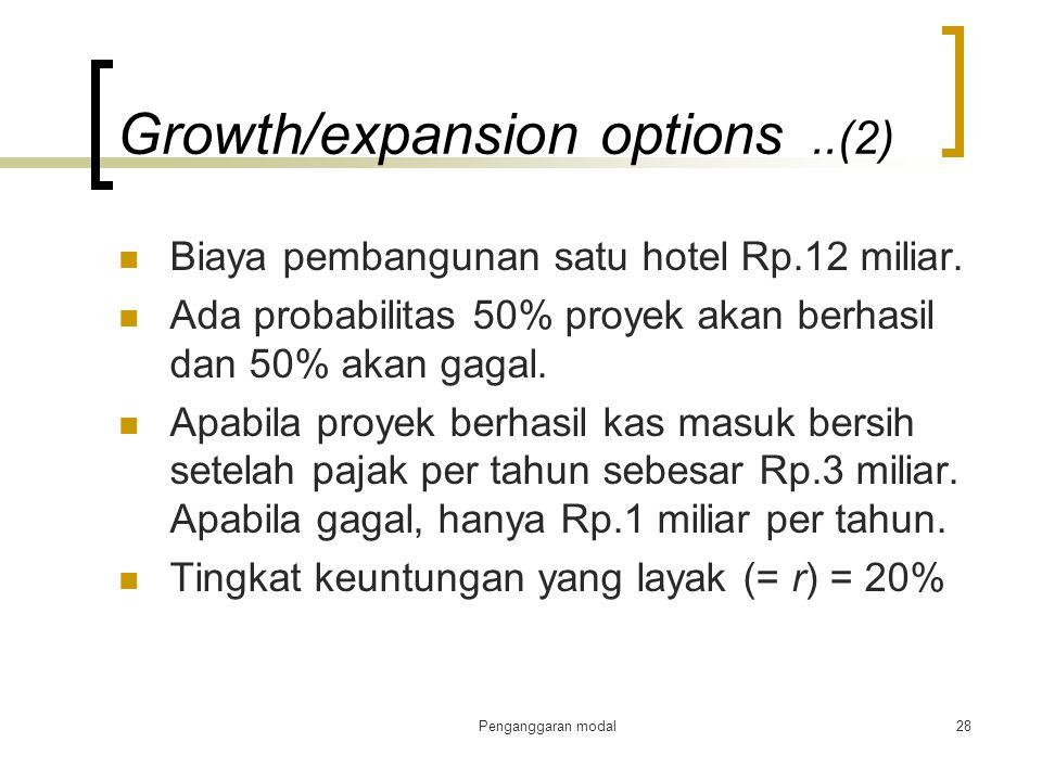 Penganggaran modal28 Growth/expansion options..(2) Biaya pembangunan satu hotel Rp.12 miliar. Ada probabilitas 50% proyek akan berhasil dan 50% akan g