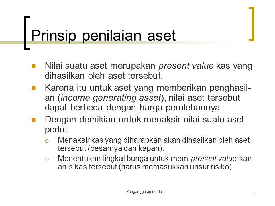 Penganggaran modal3 Prinsip penilaian aset Nilai suatu aset merupakan present value kas yang dihasilkan oleh aset tersebut. Karena itu untuk aset yang