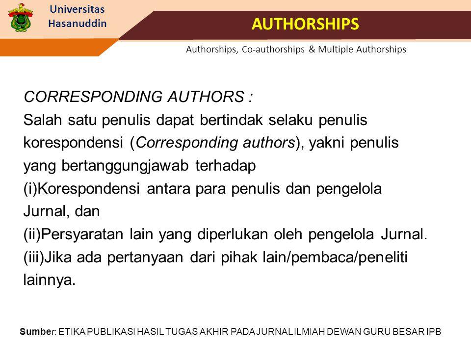 Universitas Hasanuddin Authorships, Co-authorships & Multiple Authorships AUTHORSHIPS CORRESPONDING AUTHORS : Salah satu penulis dapat bertindak selak
