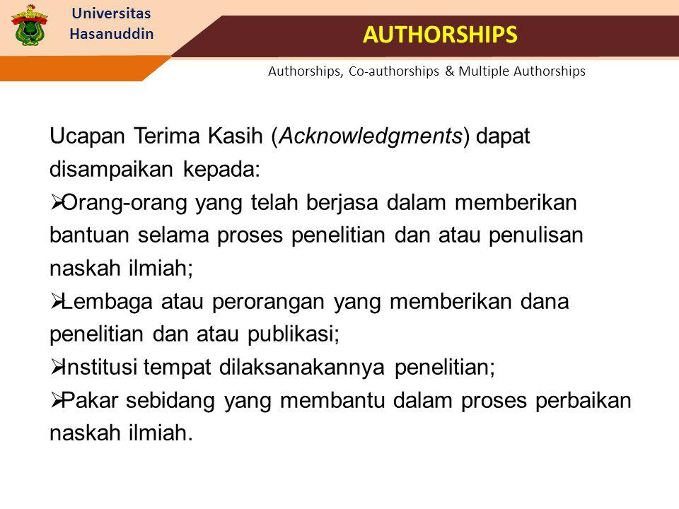 Universitas Hasanuddin Authorships, Co-authorships & Multiple Authorships AUTHORSHIPS Ucapan Terima Kasih (Acknowledgments) dapat disampaikan kepada: