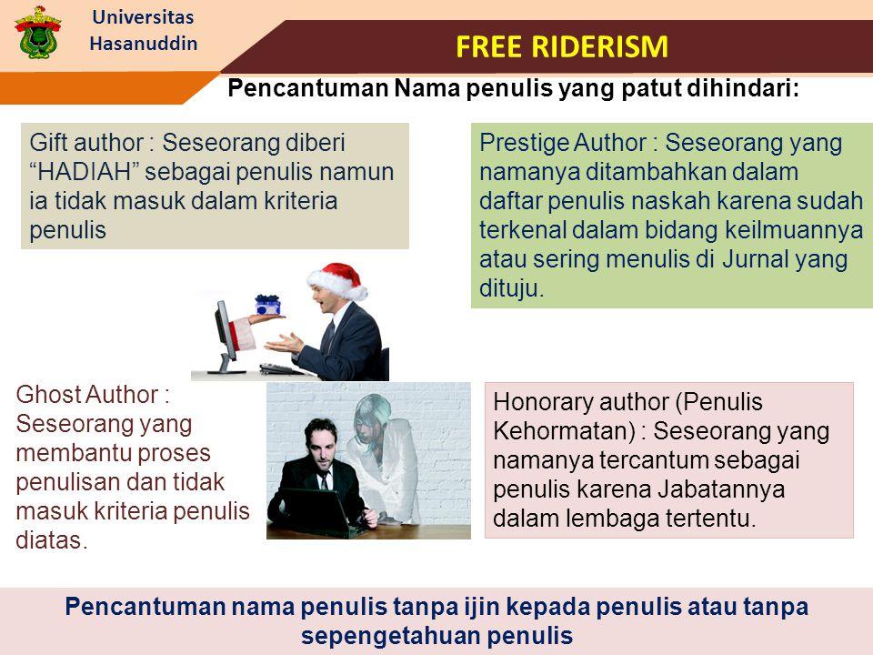 Universitas Hasanuddin FREE RIDERISM Pencantuman nama penulis tanpa ijin kepada penulis atau tanpa sepengetahuan penulis Pencantuman Nama penulis yang