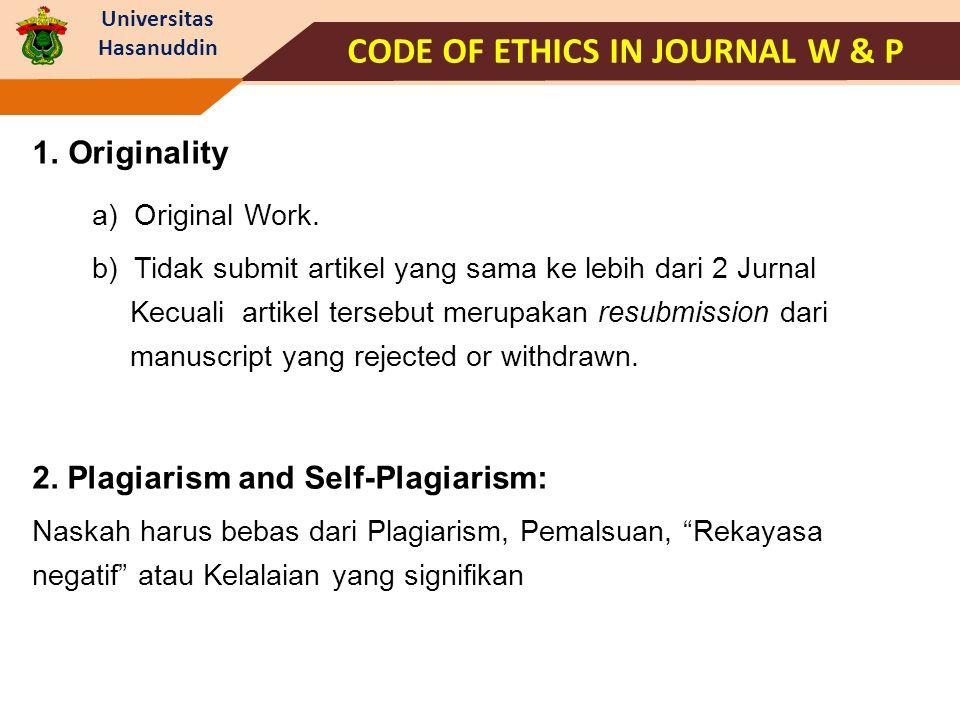 Universitas Hasanuddin CODE OF ETHICS IN JOURNAL W & P 1.Originality b) Tidak submit artikel yang sama ke lebih dari 2 Jurnal Kecuali artikel tersebut