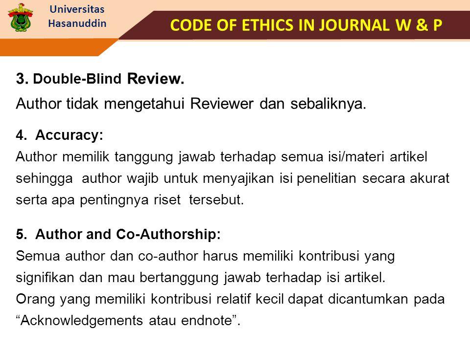 Universitas Hasanuddin 3. Double-Blind Review. Author tidak mengetahui Reviewer dan sebaliknya. 4. Accuracy: Author memilik tanggung jawab terhadap se