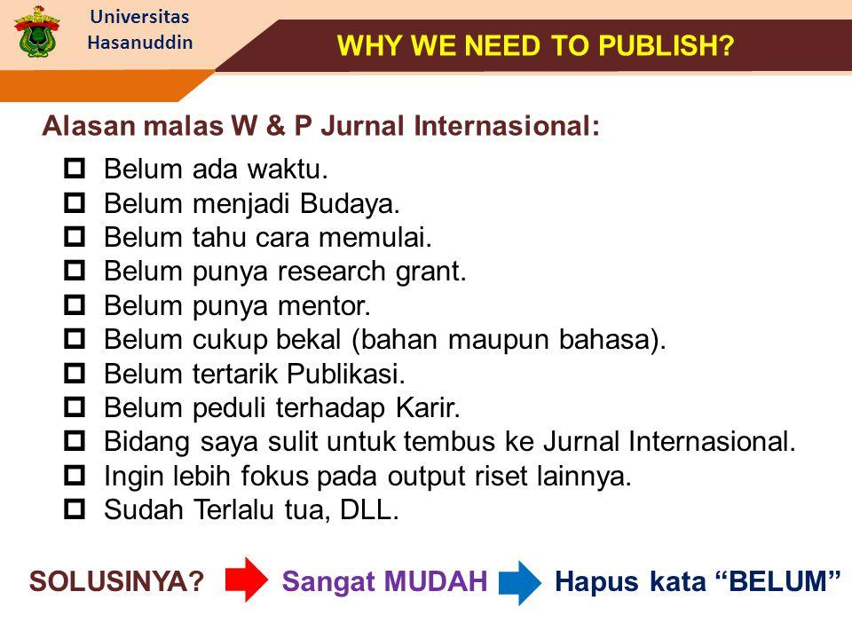 Universitas Hasanuddin Alasan malas W & P Jurnal Internasional:  Belum ada waktu.  Belum menjadi Budaya.  Belum tahu cara memulai.  Belum punya re