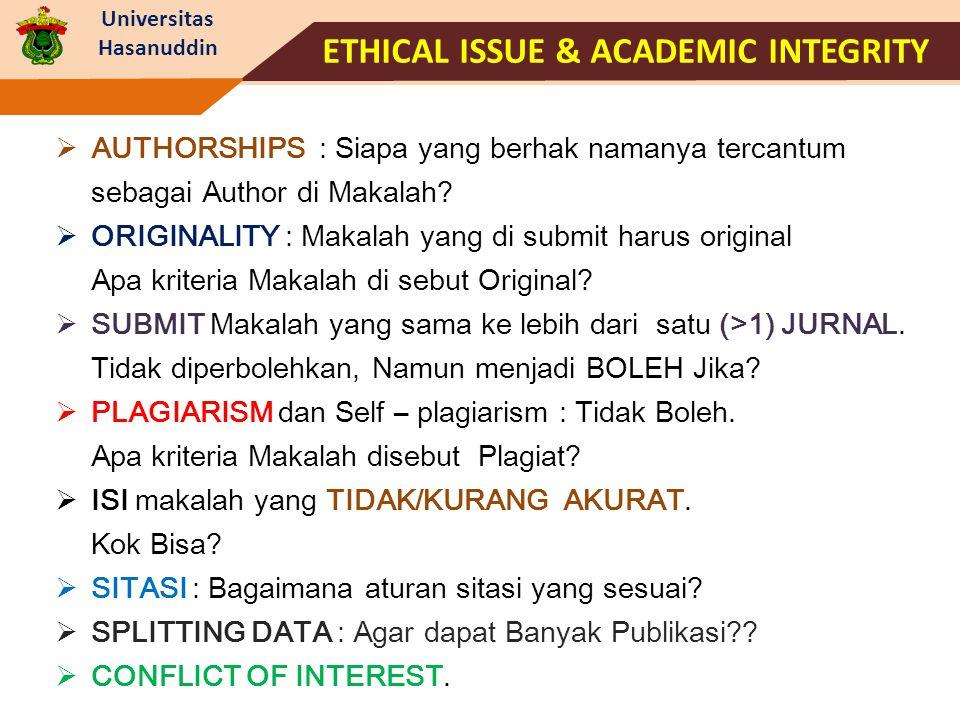 Universitas Hasanuddin ETHICAL ISSUE & ACADEMIC INTEGRITY  AUTHORSHIPS : Siapa yang berhak namanya tercantum sebagai Author di Makalah?  ORIGINALITY