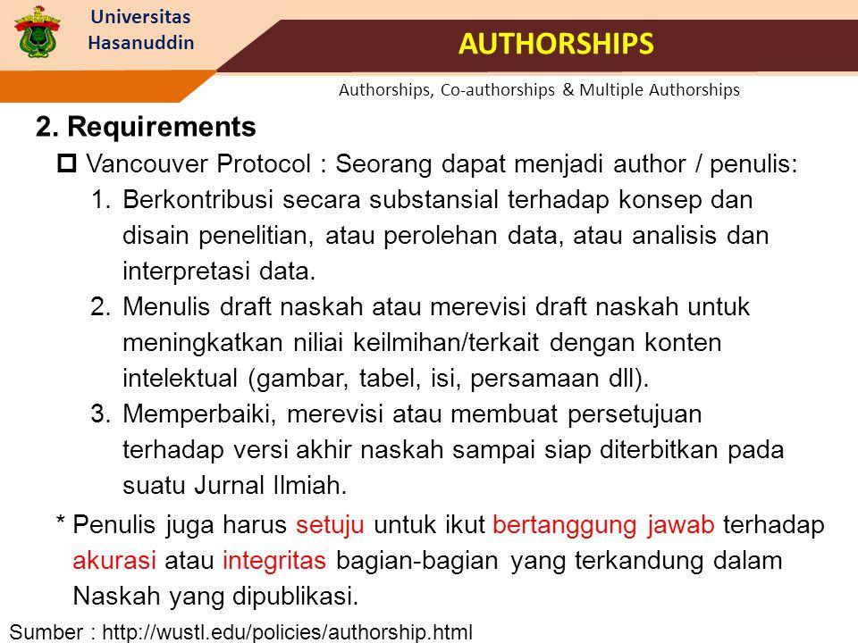 Universitas Hasanuddin Authorships, Co-authorships & Multiple Authorships  Vancouver Protocol : Seorang dapat menjadi author / penulis: 1.Berkontribu