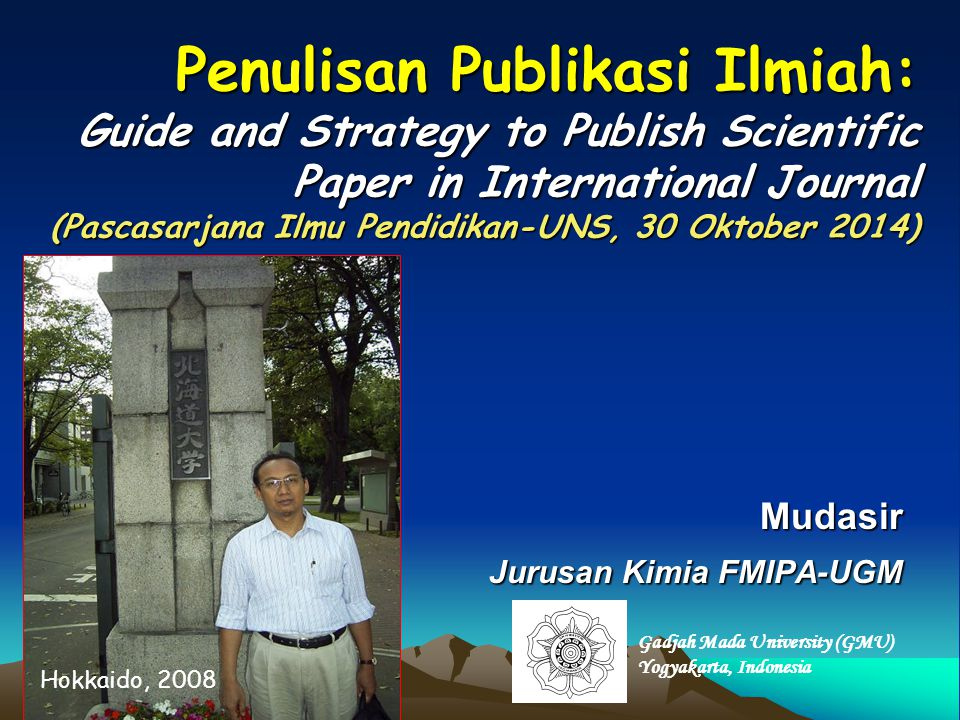 Penulisan Publikasi Ilmiah: Guide and Strategy to Publish Scientific Paper in International Journal (Pascasarjana Ilmu Pendidikan-UNS, 30 Oktober 2014