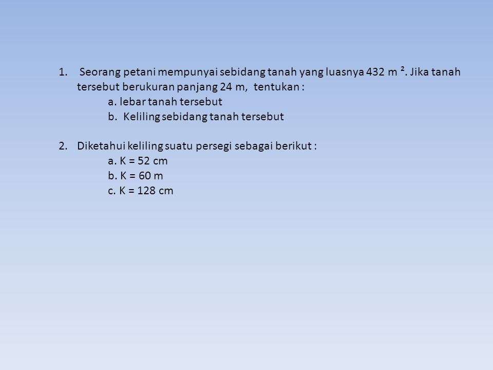 Contoh : Hitunglah keliling dan luas sebuah persegi yang panjang sisinya 5 cm.
