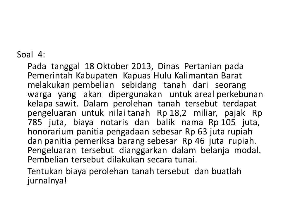 Soal 4: Pada tanggal 18 Oktober 2013, Dinas Pertanian pada Pemerintah Kabupaten Kapuas Hulu Kalimantan Barat melakukan pembelian sebidang tanah dari s