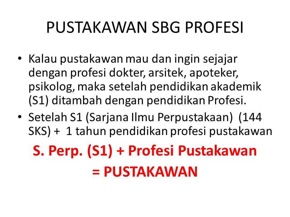 PENDIDIKAN PUSTAKAWAN Program Pendidikan Akademik: Program pendidikan Sarjana (S1), Magister (S2) dan Doktor (S3) Program Pendidikan Profesi, yaitu pe