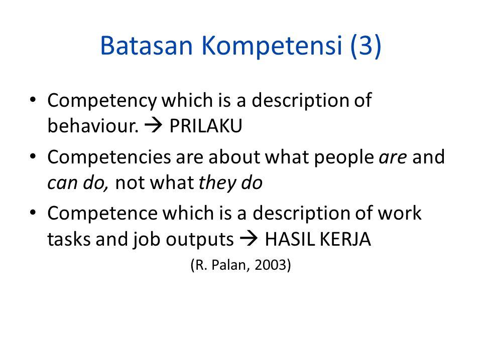 Batasan Kompetensi (2) Seperangkat tindakan cerdas dan penuh tanggung jawab yang dimiliki seseorang sebagai syarat untuk dianggap mampu oleh masyaraka