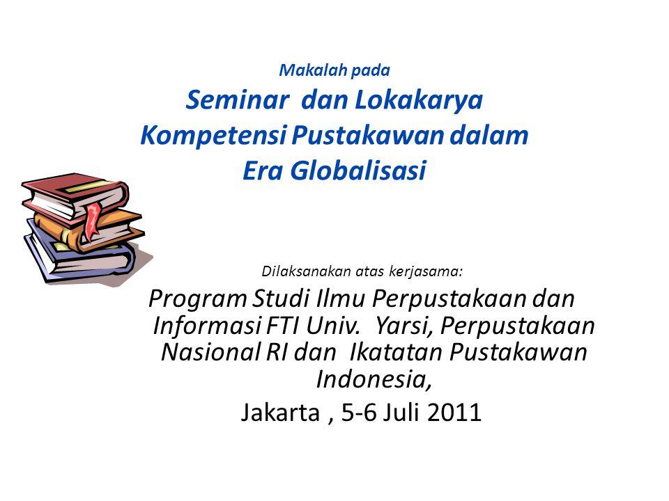Makalah pada Seminar dan Lokakarya Kompetensi Pustakawan dalam Era Globalisasi Dilaksanakan atas kerjasama: Program Studi Ilmu Perpustakaan dan Informasi FTI Univ.