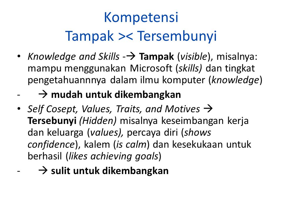 Contoh: Gunung Es Kompetensi seorang Pemrogram (programmer) (R.Parlan 2003) Uses Microsoft Visible Has a degree in computer Science Hidden Balance work & family Shows confidence Is calm Likes achieving goals ski ll knowle dge Values and Self-consept Traits and Motives