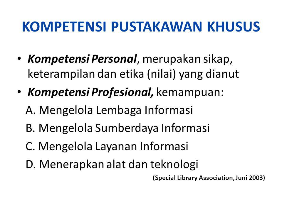 KOMPETENSI PUSTAKAWAN KHUSUS Kompetensi Personal, merupakan sikap, keterampilan dan etika (nilai) yang dianut Kompetensi Profesional, kemampuan: A. Me