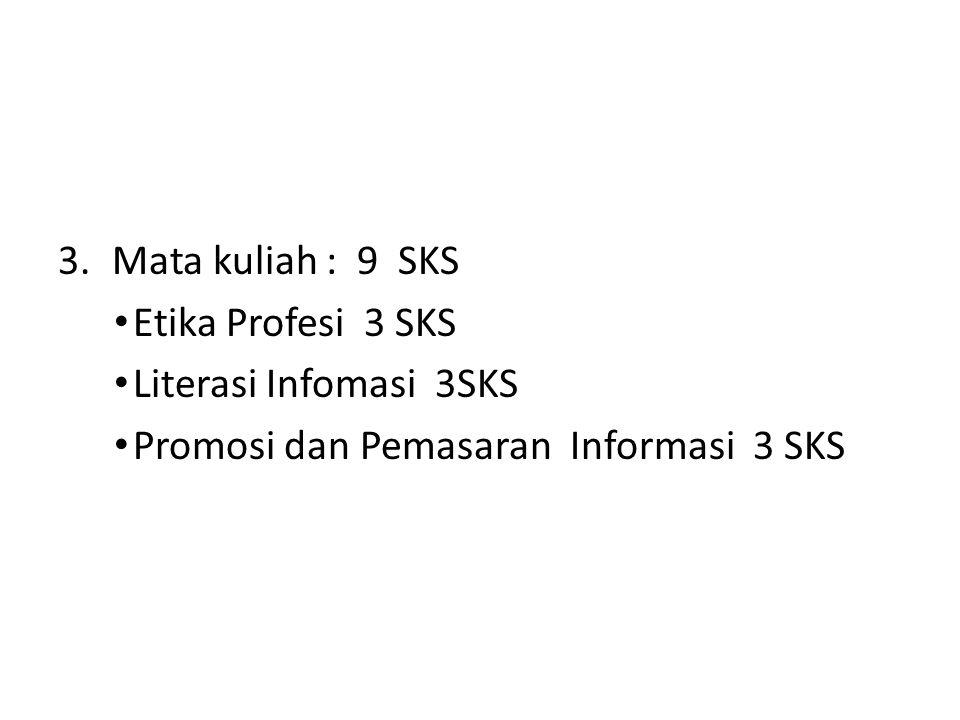 3.Mata kuliah : 9 SKS Etika Profesi 3 SKS Literasi Infomasi 3SKS Promosi dan Pemasaran Informasi 3 SKS