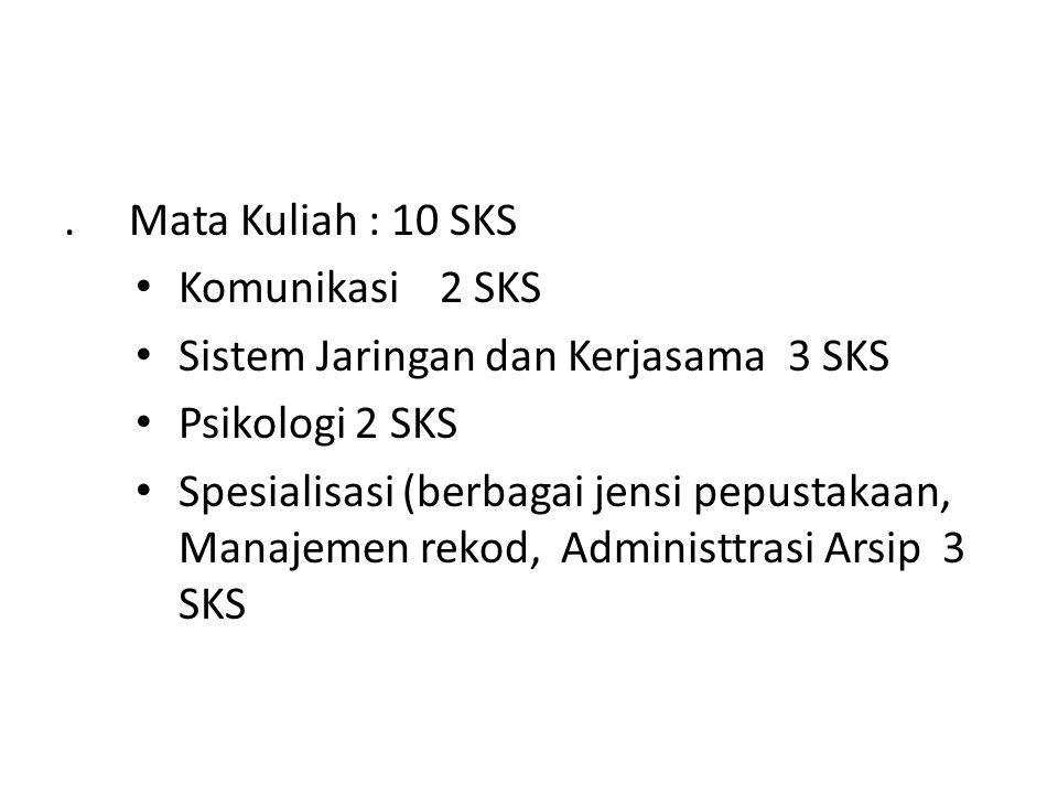 . Mata Kuliah : 10 SKS Komunikasi 2 SKS Sistem Jaringan dan Kerjasama 3 SKS Psikologi 2 SKS Spesialisasi (berbagai jensi pepustakaan, Manajemen rekod, Administtrasi Arsip 3 SKS