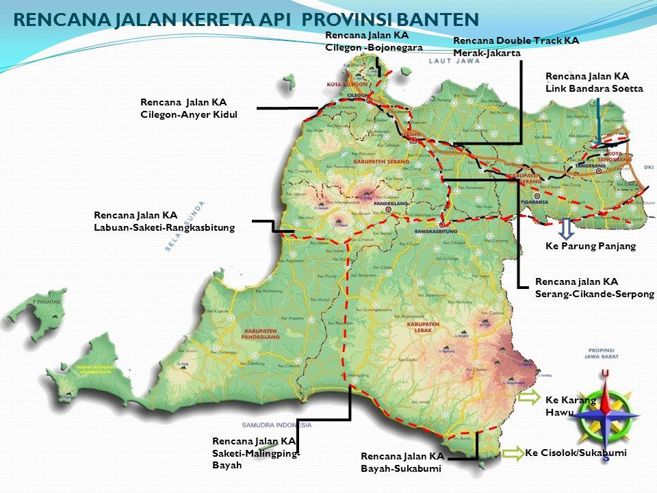 Ke Parung Panjang Rencana Double Track KA Merak-Jakarta Ke Karang Hawu Ke Cisolok/Sukabumi Rencana Jalan KA Link Bandara Soetta Rencana jalan KA Seran