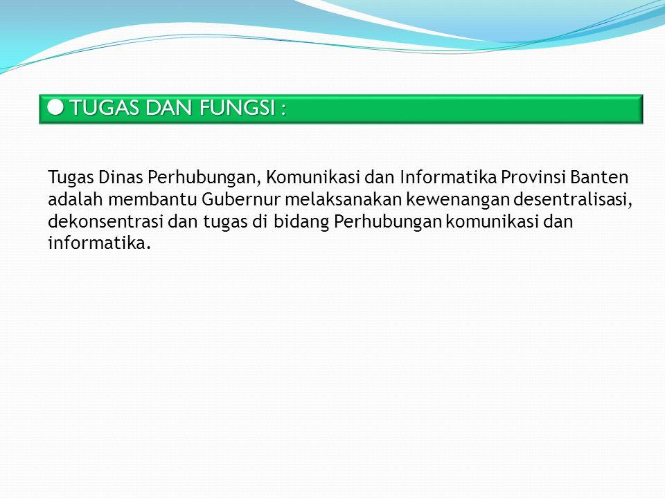 Tugas Dinas Perhubungan, Komunikasi dan Informatika Provinsi Banten adalah membantu Gubernur melaksanakan kewenangan desentralisasi, dekonsentrasi dan
