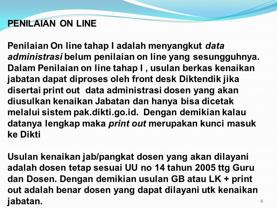 6 PENILAIAN ON LINE Penilaian On line tahap I adalah menyangkut data administrasi belum penilaian on line yang sesungguhnya. Dalam Penilaian on line t