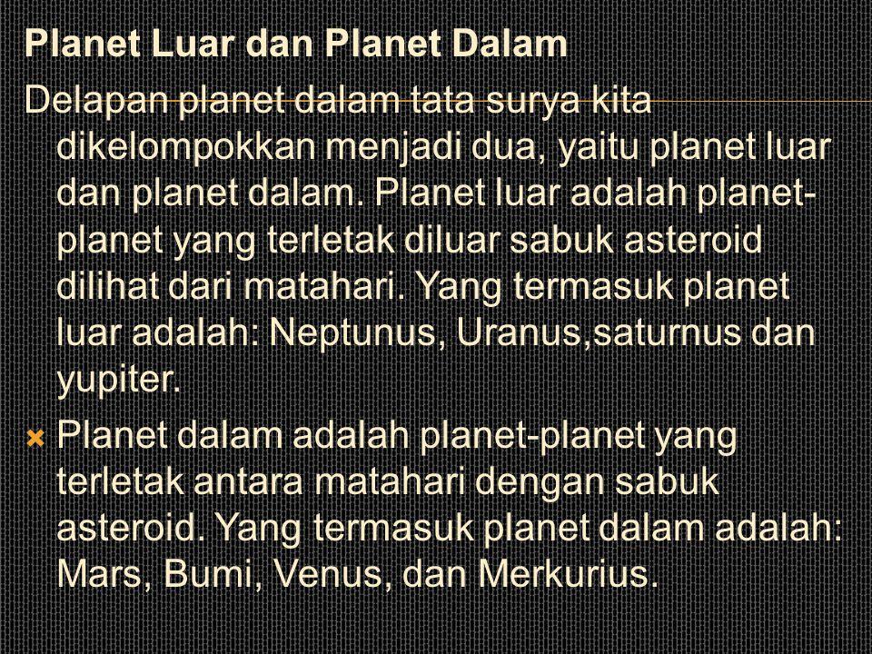 Planet Luar dan Planet Dalam Delapan planet dalam tata surya kita dikelompokkan menjadi dua, yaitu planet luar dan planet dalam.