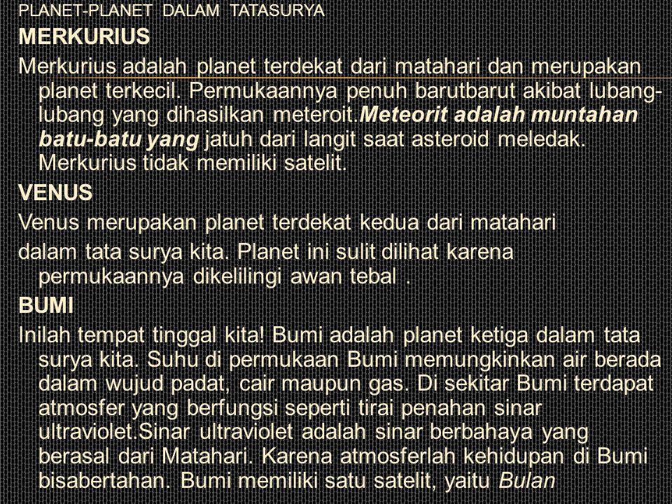 PLANET-PLANET DALAM TATASURYA MERKURIUS Merkurius adalah planet terdekat dari matahari dan merupakan planet terkecil.