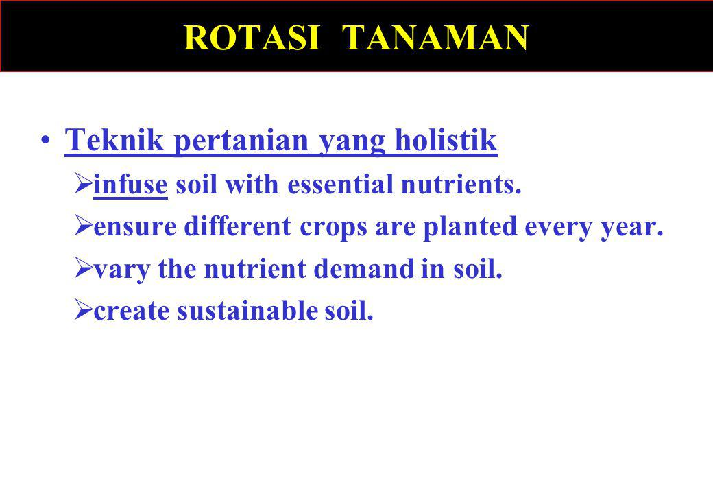 ROTASI TANAMAN Teknik pertanian yang holistik  infuse soil with essential nutrients.