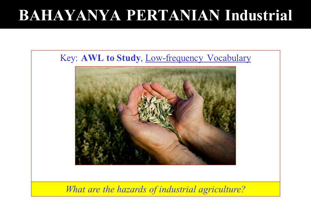 BAHAYANYA PERTANIAN Industrial Key: AWL to Study, Low-frequency Vocabulary What are the hazards of industrial agriculture