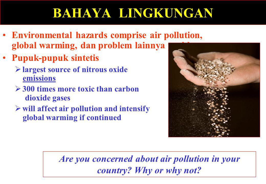 BAHAYA LINGKUNGAN Environmental hazards comprise air pollution, global warming, dan problem lainnya problems.