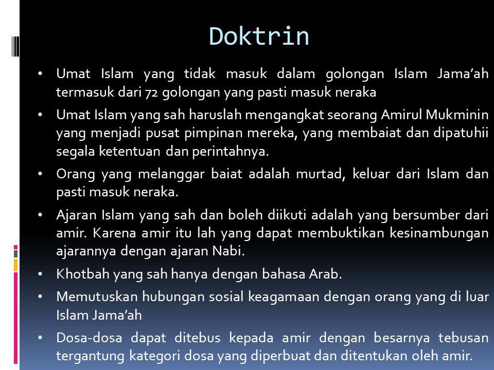 Doktrin Umat Islam yang tidak masuk dalam golongan Islam Jama'ah termasuk dari 72 golongan yang pasti masuk neraka Umat Islam yang sah haruslah mengangkat seorang Amirul Mukminin yang menjadi pusat pimpinan mereka, yang membaiat dan dipatuhii segala ketentuan dan perintahnya.
