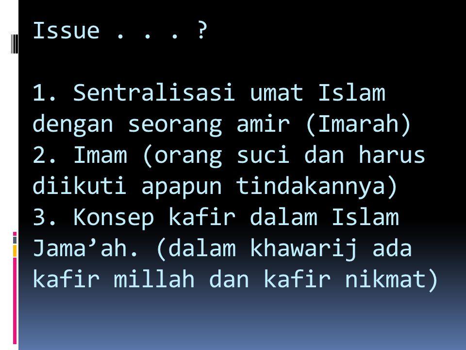 Issue... 1. Sentralisasi umat Islam dengan seorang amir (Imarah) 2.