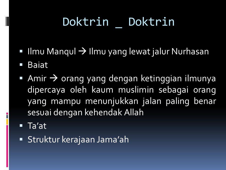 Doktrin _ Doktrin  Ilmu Manqul  Ilmu yang lewat jalur Nurhasan  Baiat  Amir  orang yang dengan ketinggian ilmunya dipercaya oleh kaum muslimin sebagai orang yang mampu menunjukkan jalan paling benar sesuai dengan kehendak Allah  Ta'at  Struktur kerajaan Jama'ah