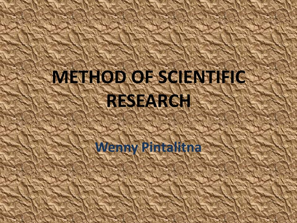 METHOD OF SCIENTIFIC RESEARCH Wenny Pintalitna
