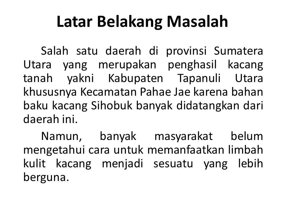 Latar Belakang Masalah Salah satu daerah di provinsi Sumatera Utara yang merupakan penghasil kacang tanah yakni Kabupaten Tapanuli Utara khususnya Kecamatan Pahae Jae karena bahan baku kacang Sihobuk banyak didatangkan dari daerah ini.